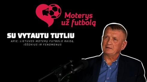 V. Tutlys: Lietuvos moterų futbolo raida, iššūkiai ir fenomenai